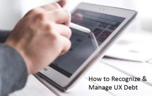 Recognize and Manage UX Debt